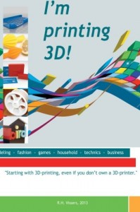 I am printing 3D!: Starting with 3D-printing, even if you don not own a 3D-printer.