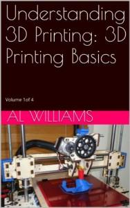 Understanding 3D Printing: 3D Printing Basics