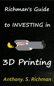 Richman's Guide To Investing In 3D Printing